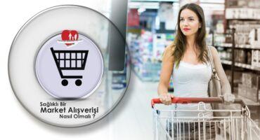 Sağlıklı Bir Market Alışverişi Nasıl Olmalıdır?
